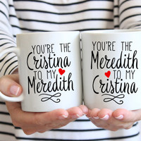 Best Friend Mugs | Greys Anatomy Mug | You're The Meredith To My Cristina | Cristina To My Meredith | Gift for Best Friend | Sister Gift