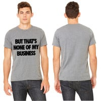 But That's None Of My Business business T-shirt