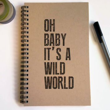 Writing journal, spiral notebook, cute diary, small sketchbook, scrapbook, memory book, 5x8 journal - Oh baby it's a wild world, quote