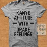FAST SHIPPING Kanye Attitude With Drake Feelings T shirts