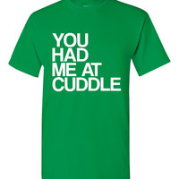 YOU Had Me At CUDDLE Great Funny Printed Graphic Tee Printed Shirt Available in Youth Womans Mens Sizes Youth Sizes