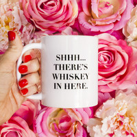 Shhh... There's Whiskey in Here - Coffee Mug