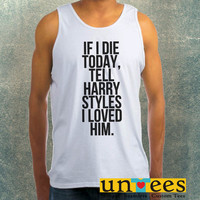 If I Die Today Tell Harry Styles I Loved Him Clothing Tank Top For Mens