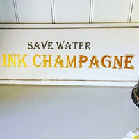 Save Water Drink Champagne. Wood Sign. Kitchen Sign. Champagne Lovers Gift. Bar Sign. Funny Sign. Funny Wood Sign. Funny Gift.