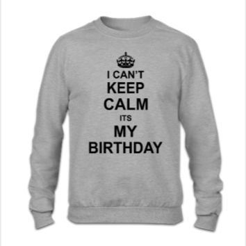 I Can't Keep Calm Its My Birthday