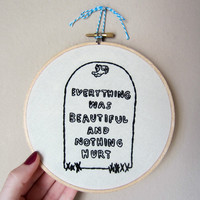 Everything Was Beautiful And Nothing Hurt quote hand embroidery, 6 inch hoop, grave illustration, Kurt Vonnegut