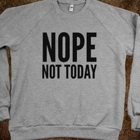 NOPE NOT TODAY SWEATSHIRT (IDC302328)