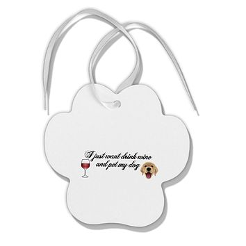 I Just Want To Drink Wine And Pet My Dog Paw Print Shaped Ornament by TooLoud