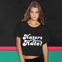 Haters Gonna Hate  hate boxy tee