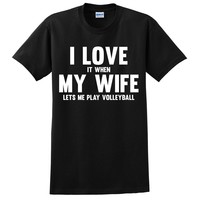 I love it when my wife lets me play volleyball T Shirt