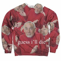 Guess I'll Die Sweater