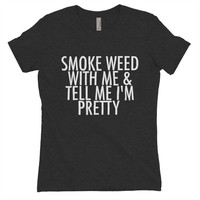 Weed Shirts - Smoke weed with me and tell me i'm pretty - VERSION 2 - Clothing - Gift - swag - 420 -stoner clothes - party