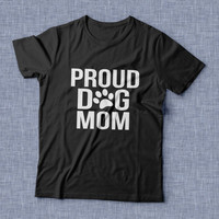 Proud dog mom TShirt for women funny slogan animal lover girls gift cool present