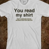 you read my shirt that's enough social interaction