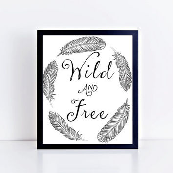 Wild and Free, print, typography, black and white, design, wall decor, wall art, home decor, gift idea, boho, quote, words, motivational