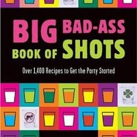 Big Bad-Ass Book of Shots: Paul Knorr: 9780762419012: Books