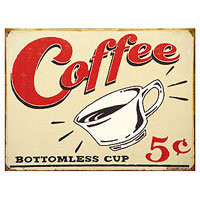Coffee Bottomless Cup Tin Sign $11.49