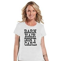 Funny Women's Shirt - Barn Hair Don't Care - Funny Shirt - Country T-shirt - Womens White T-shirt - Funny Tshirts - Gift for Her Funny Tees
