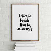 Salon Art Makeup Room Decor Funny Quote Printable Bathroom Decor Inspirational Print Better to be late than to arrive ugly Hair Dresser