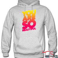 You are so beautiful (degraded) hoodie