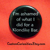 I'm ashamed of what I did for a Klondike Bar by CustomCuriosities