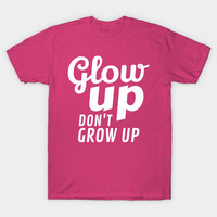 Glow Up Don't Grow Up by creativeangel