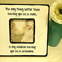 """Handmade Picture Frame with Quote """"The only thing better than having you as a Mom...is my children having you as a Grandma""""."""
