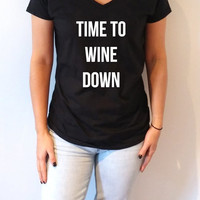 Time to wine down V-neck T-shirt For women cute sassy fashion slogan top ladies gifts womens vnecks saying humor quote alcohol party