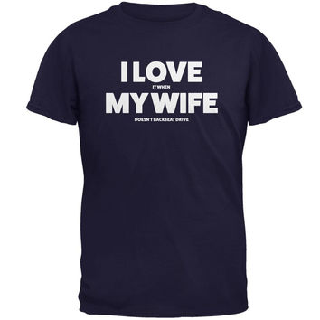Valentines I Love My Wife Backseat Drive Navy Adult T-Shirt