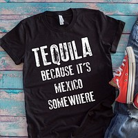 Tequila Because It's Mexico Somewhere