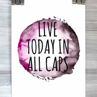 Girly Wall Art Live Today In All Caps Print Watercolor Inspirational Typography Quote Poster Dorm Room Bedroom Apartment Home Decor