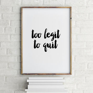 """Modern wall decor Music quote """"To legit To quit"""" Inspirational poster Black and white Music poster Printable Quotes Typographic print"""