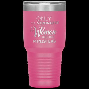 Only the Strongest Women Become Ministers Tumbler Travel Coffee Cup 30oz BPA Free