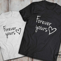 Forever yours couples shirts,Set of two couples Shirts, Forever yours t-shirts, 100% cotton Tee, Black/White/Gray/Blue, UNISEX