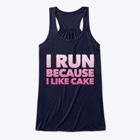 I RUN BECAUSE I LIKE CAKE