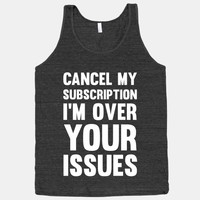 Cancel My Subscription I'm Over Your Issues