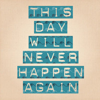 this day will never happen again Art Print | Print Shop