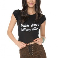 Brandy ♥ Melville |  Bitch Don't Kill My Vibe Top - Just In