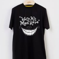 we're all mad here alice in wonderland T-shirt Men, Women and Youth