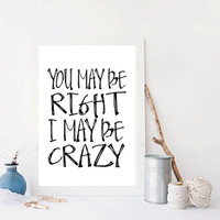 "BILLY JOEL Lyrics ""You May Be Right I May Be Crazy"" Kitchen Office Decor Funny wall art Inspirational quote Typography Art Instant download"