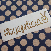 Bye Felicia Decal | Bye Felicia Car Decal | Bye Felicia Vinyl Decal | Monogrammed | Custom Decal | Preppy | Personalized
