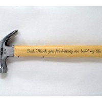 Dad, Thank you for helping me build my life. - Laser Engraved Hammer
