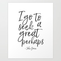 I Go To Seek A Great Perhaps,Looking For Alaska,John Green Sign,Alaska Decor,Motivational Quote,Mot Art Print by Printable Aleks