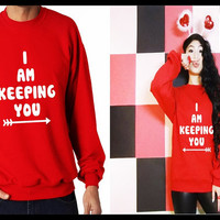 I am keeping you Funny Saying Matching Couple T-shirt/ Sweatshirt (Gift for Couples)