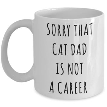 Funny Graduation Gift for Men Cat Lover Sorry That Cat Dad is Not a Career Mug Coffee Cup