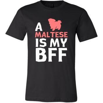 Maltese Shirt - a Maltese is my bff- Dog Lover Gift