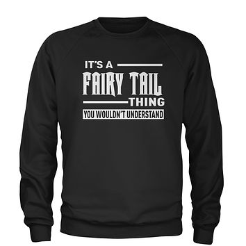 It's A Fairy Tail Thing  Adult Crewneck Sweatshirt