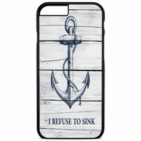 refuse to sink like the anchor iPhone 6S Plus Case