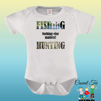 Fishing Hunting Nothing Else Matters Funny  Baby Girl or Boy Baby Bodysuit or Toddler Tshirt