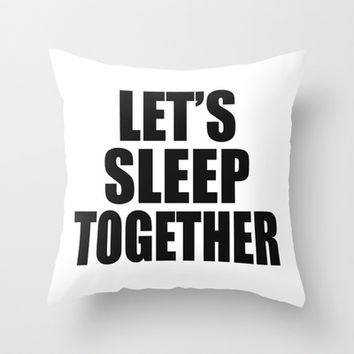 Let's Sleep Together (For Pillows) Throw Pillow by Raunchy Ass Tees